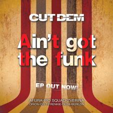 Cut Dem – Ain´t got the funk EP